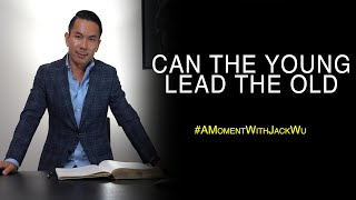 Can The Young Lead The Old   A Moment With Jack Wu