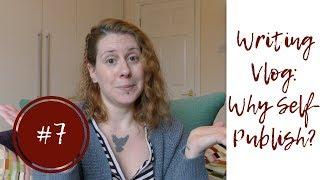 Writing Vlog #7: Why Self-Publish?