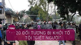 """Vụ Đồng Tâm: 20 đối tượng bị khởi tố tội """"Giết người"""""""