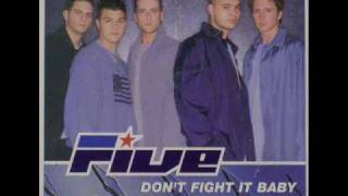 Five - Don' t fight it baby