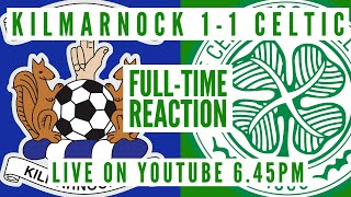 Kilmarnock 1-1 Celtic | Live Full-Time Reaction