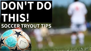 How To Stand Out At A Soccer Tryout - WHAT NOT TO DO