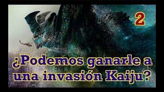 ¿Podemos ganarle a una invasión KAIJU? - (Kaijus existen parte 2)