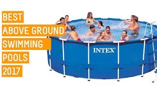 Best Above Ground Pools For Summer 2018 | Top 4 Best Above Ground Pools | Intex Pool