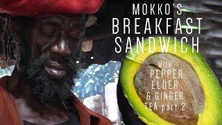 Mokko's Breakfast Sandwich with Pepper Elder & Ginger Tea part 2