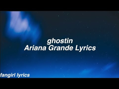 Ghostin || Ariana Grande Lyrics