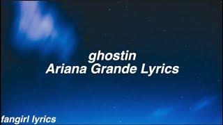 ghostin || Ariana Grande Lyrics