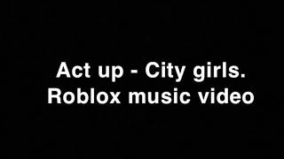 Act Up  City Girls (Roblox Music Video)