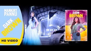 Dark Brown  (Full Video) | Mankirat Pannu | Latest Punjabi Songs 2018
