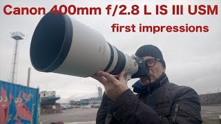 Canon 400mm f/2.8 L IS III USM first impressions