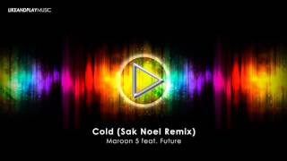 [DANCE-POP] Maroon 5 feat. Future - Cold (Sak Noel Remix Bootleg)