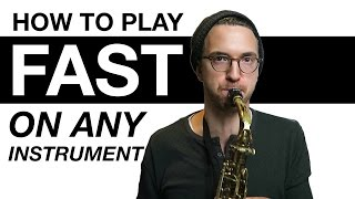 How to Play Fast on Any Instrument