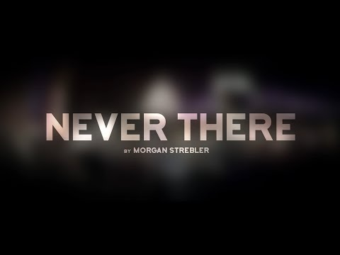 Never There by Morgan Strebler [Updated]