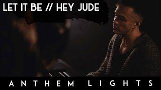Let It Be / Hey Jude | Anthem Lights