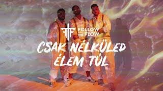 Follow The Flow   Csak Nélküled élem Túl [OFFICIAL LYRIC VIDEO]