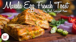 Masala Egg French Toast Recipe | मसाला अंडा फ्रेंच टोस्ट | Chef Sanjyot Keer