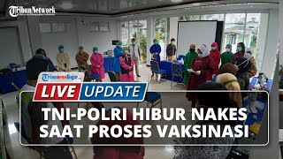 LIVE UPDATE: Cara TNI dan Polri Menghibur Tenaga Kesehatan saat Proses Vaksinasi
