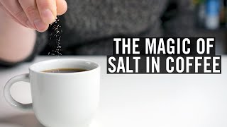The Magic Of Salt In Coffee