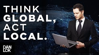 Why You Should Think Global, Act Local  - Millionaire Mindset Ep. 10