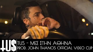 Tus - Μες Στην Αθήνα Prod. John Thanos - Official Video Clip 4K