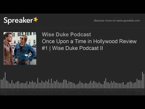 Once Upon a Time in Hollywood Review #1 | Wise Duke Podcast II (made with Spreaker)