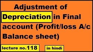 Adjustment of depreciation in final accounts profit and loss balance sheet in Hindi for class 11th