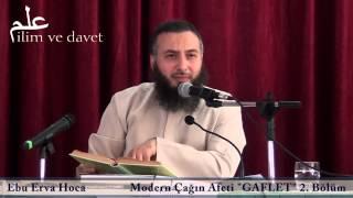 Ebu Erva Hoca - Modern Çağın Afeti GAFLET 2. Bölüm