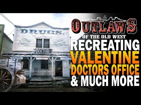 Rebuilding RDR2 Valentine  - Outlaws Of The Old West - Doctors Office & More!