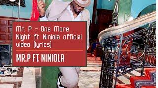 Mr. P   One More Night Ft. Niniola Official Video (lyrics)
