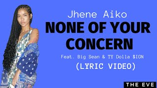 None Of Your Concern (Lyric Video)   Jhene Aiko Feat. Big Sean & Ty Dolla $ign