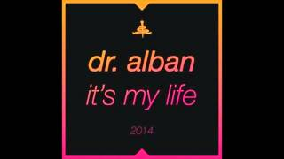 Dr. Alban   It's My Life 2014 (Bodybangers Remix) OFFICIAL