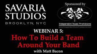 Savaria Studios Webinar - How to Build a Team Around Your Band