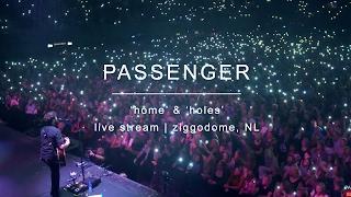 Passenger | 'Home' & 'Holes' - Live Stream - Ziggo Dome, Amsterdam