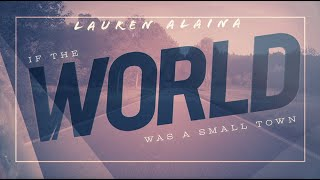 Lauren Alaina If The World Was A Small Town