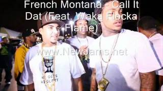 French Montana - Call It Dat (Feat. Waka Flocka Flame) New Song 2011