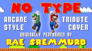 NO TYPE BY RAE SREMMURD (VIDEO GAME STYLE COVER TRIBUTE) - ARCADIA MANIA