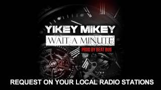 Yikey Mikey - Wait A Minute (OFFICIAL SONG) Prod. By BeatBoii