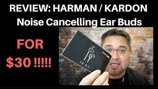 Tech Review:  Harman Kardon Noise Cancelling Ear Buds for $30 !!!!