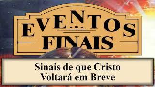 Eventos Finais - Capítulo 02 - Sinais de que Cristo Voltará em Breve