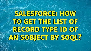 Salesforce: How to get the list of record type Id of an sObject by SOQL? (4 Solutions!!)