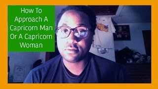 How To Approach A Capricorn Woman Or A Capricorn Man [The Capricorn Personality]