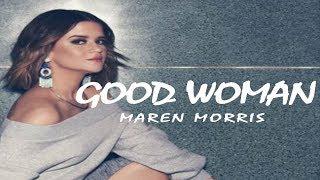 Maren Morris -  Good Woman (Lyrics Video)