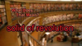Gambar cover What does solid of revolution mean?