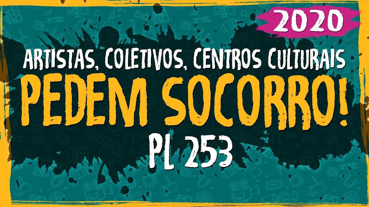 Artistas, Coletivos, Centros Culturais Pedem Socorro! PL253 – 2020