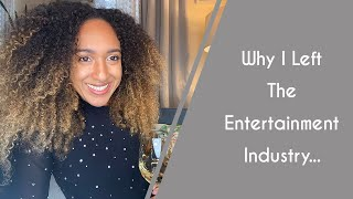 Why I Left the ENTERTAINMENT INDUSTRY | My Career Journey