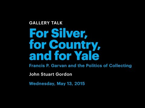 For Silver, for Country, and for Yale: Francis P. Garvan and the Politics of Collecting