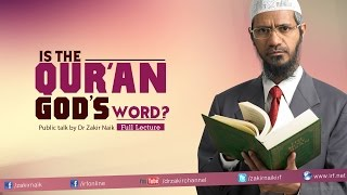 Is the Qur'an God's Word? by Dr Zakir Naik | Full Lecture