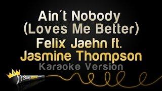 Felix Jaehn ft. Jasmine Thompson - Ain't Nobody (Loves Me Better) (Karaoke Version)