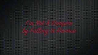 Falling In Reverse - I'm Not A Vampire (Lyrics) HD