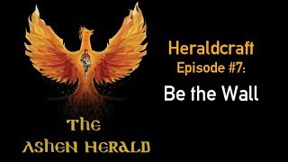 New Channel Video: Heraldcraft, Episode  7: Be the Wall
